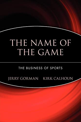 The Name Of The Game: The Business Of Sports: Jerry Gorman & Kirk Calhoun with Skip Rozin