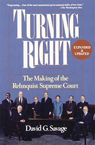 Turning Right: The Making of the Rehnquist Supreme Court: Savage, David G.