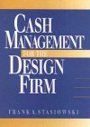 Cash Management for the Design Firm: Stasiowski, Frank A.