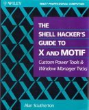9780471597223: The Shell Hacker's Guide to X and Motif: Custom Power Tools and Windows Manager Tricks (Wiley Professional Computing)