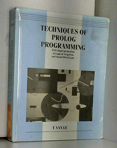 9780471599708: The Techniques of PROLOG Programming: With Implementation of Logical Negation and Quantified Goals (Wiley international edition)