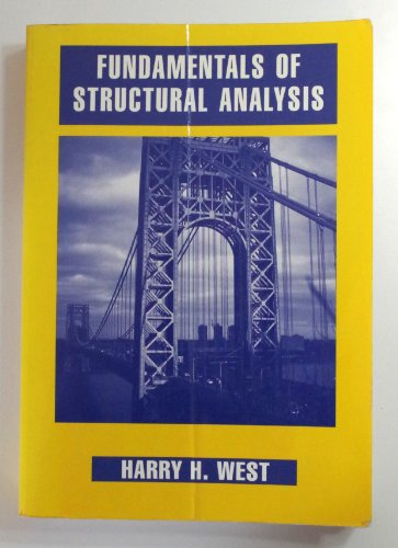 Fundamentals of Structural Analysis: Harry H. West