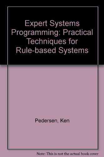 Expert Systems Programming: Practical Techniques for Rule-Based: Ken Pedersen