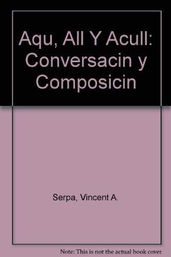 9780471601838: Aqui Alla y Aculla: Conversacion y Composicion