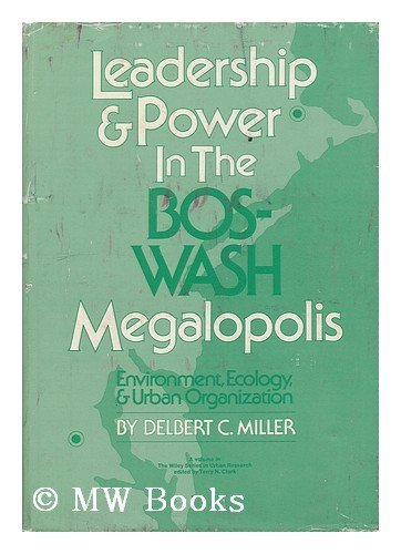 9780471605195: Leadership and Power in the Bos-Wash Megalopolis: Environment, Ecology and Urban Organization (Urban Research S.)