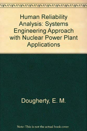 Human Reliability Analysis: A Systems Engineering Approach: Dougherty, E. M.,