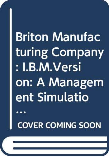 9780471606666: Briton Manufacturing Company: I.B.M.Version: A Management Simulation