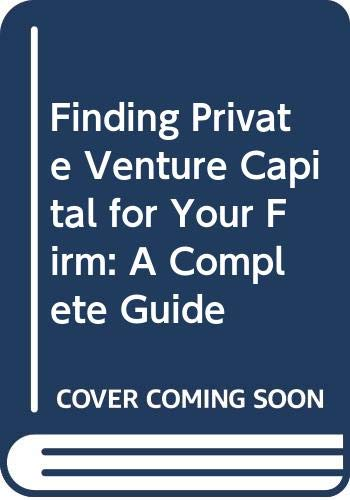 9780471610083: Finding Private Venture Capital for Your Firm: A Complete Guide