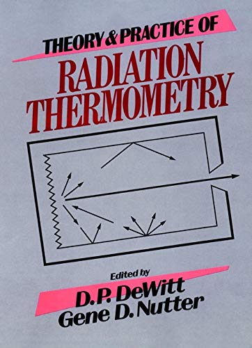Theory and Practice of Radiation Thermometry: David P. Dewitt