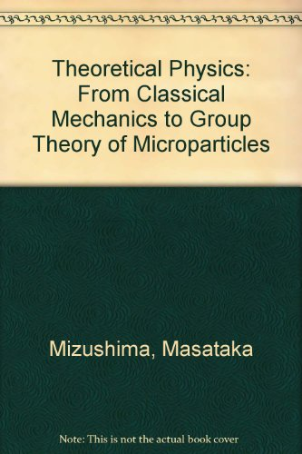 9780471611882: Theoretical Physics: From Classical Mechanics to Group Theory of Microparticles
