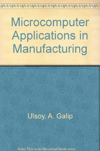Microcomputer Applications in Manufacturing: Ulsoy, A. Galip,