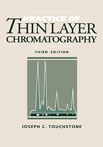 Practice of Thin Layer Chromatography: Joseph C. Touchstone