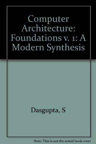 9780471612773: Computer Architecture: Foundations v. 1: A Modern Synthesis