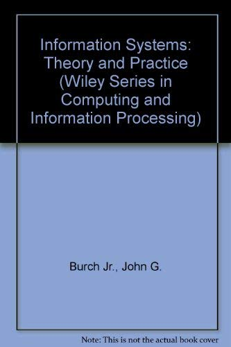 Information Systems: Theory and Practice (Wiley Series: John G. Burch