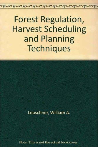 Forest Regulation, Harvest Scheduling, and Planning Techniques: Leuschner, William A.