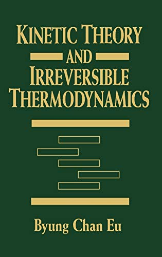 Kinetic Theory and Irreversible Thermodynamics (Hardback): Byung Chan Eu