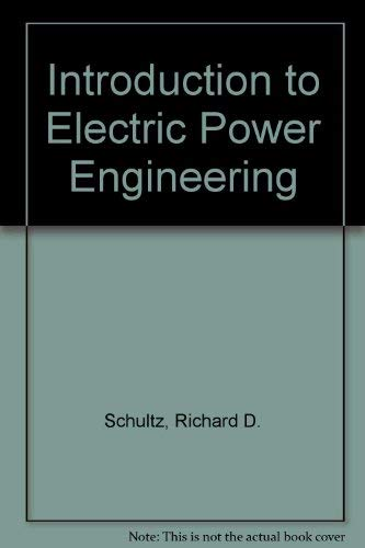 Introduction to Electric Power Engineering: Richard D. Shultz