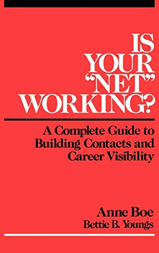 Is Your Net Working: A Complete Guide to Building Contacts and Career Visibility: Anne Boe