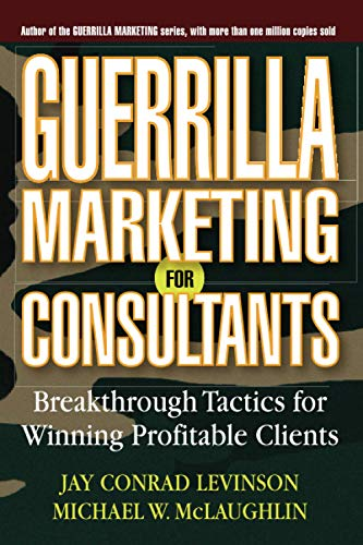 9780471618737: Guerrilla Marketing for Consultants: Breakthrough Tactics for Winning Profitable Clients