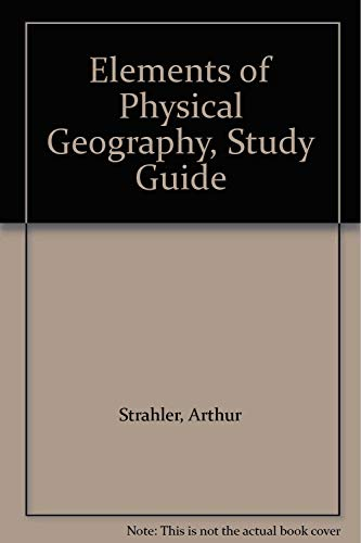 Elements of Physical Geography, Study Guide: Strahler, Alan H., Strahler, Arthur