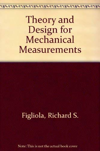 Theory and Design for Mechanical Measurements: Richard S. Figliola,