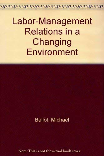 9780471620181: Labor-Management Relations in a Changing Environment