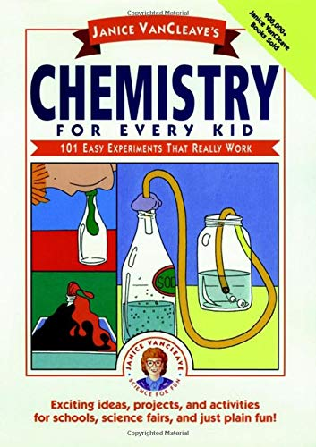 JANICE VANCLEAVE'S CHEMISTRY FOR EVERY KID : 101 Easy Experiments that Really Work