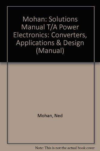 9780471622130: Mohan: Solutions Manual T/A Power Electronics: Converters, Applications & Design (Manual)