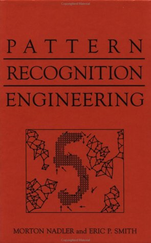 Pattern Recognition Engineering: Nadler, Morton, Smith, Eric P.