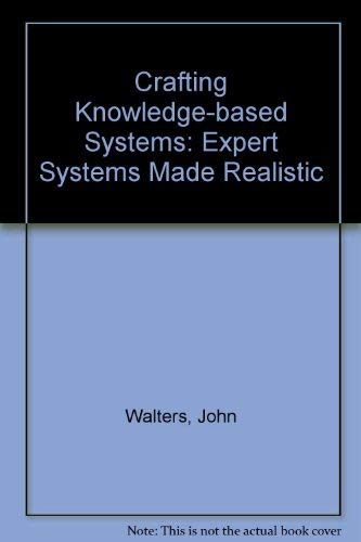 Crafting Knowledge-Based Systems: Expert Systems Made Realistic: Walters, John, Nielsen,