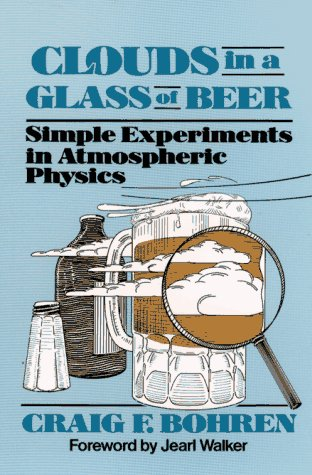 9780471624820: Clouds in a Glass of Beer: Simple Experiments in Atmospheric Physics