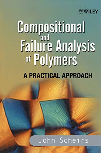 Compositional and Failure Analysis of Polymers: A Practical Approach: Scheirs, John
