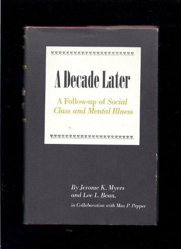 """Decade Later: A Follow Up of """"Social Class and Mental Illness"""": Myers, Jerome K., Bean, ..."""