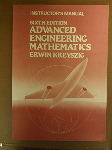 Instructor's Manual for Advanced Engineering Mathematics, 6th Edition (9780471627630) by Erwin Kreyszig