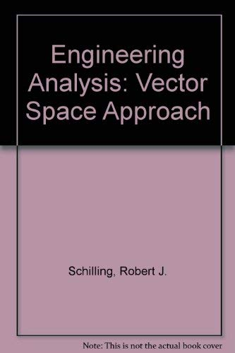 Engineering Analysis: A Vector Space Approach: Schilling, Robert J & Lee, Hua