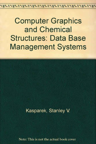 9780471628224: Computer Graphics and Chemical Structures: Database Management Systems
