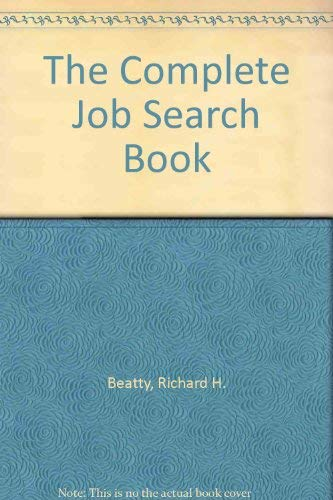 The Complete Job Search Book: Richard H. Beatty