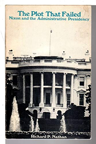 9780471630654: The Plot That Failed: Nixon and the Administrative Presidency