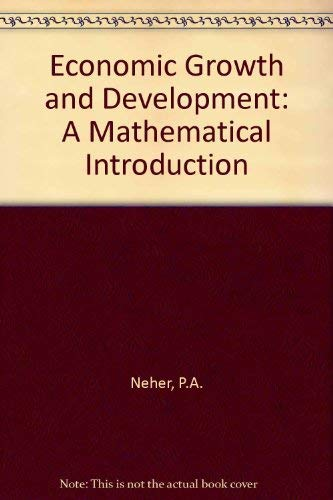 Economic Growth and Development: A Mathematical Introduction: Philip A. Neher