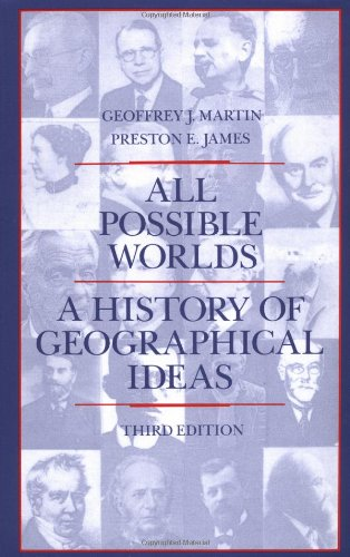 All Possible Worlds: A History of Geographical Ideas: Martin, Geoffrey J, and James, Preston E (...