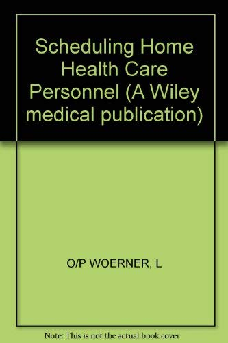 9780471634973: Scheduling Home Health Care Personnel (A Wiley medical publication)
