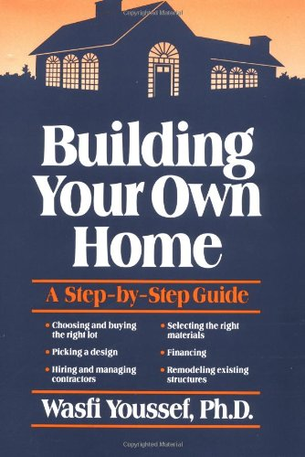Building Your Own Home : A Step by Step Guide