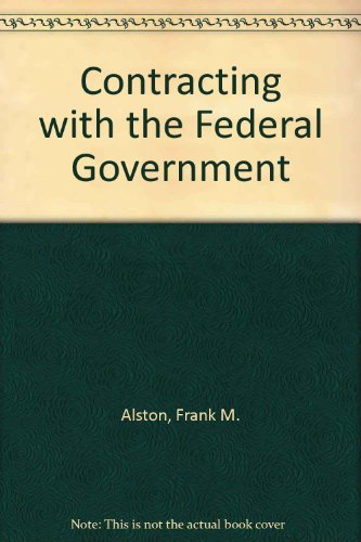 Contracting with the Federal Government: Alston, Frank M., etc.