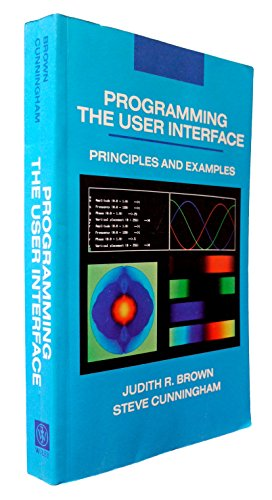 Programming the User Interface: Principles and Examples: Cunningham, Steve, Brown, Judith R.
