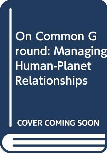 On Common Ground : Managing Human-Planet Relationships: Ranjit Kumar; Barbara
