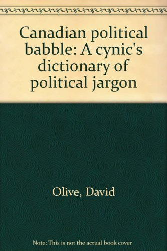 Canadian Political Babble : A Cynic's Dictionary of Political Jargon