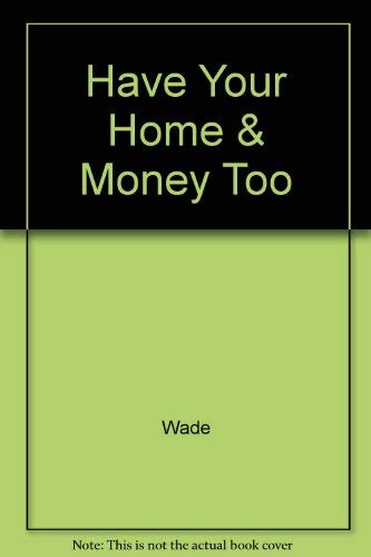 9780471640912: Have Your Home & Money Too