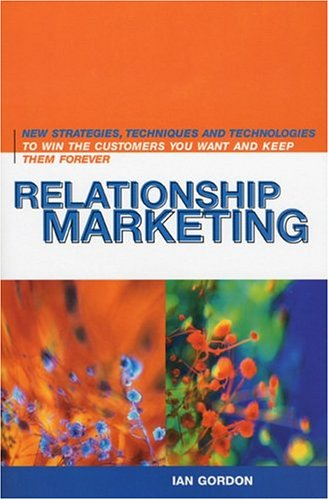 9780471641735: Relationship Marketing: New Strategies, Techniques and Technologies to Win the Customers You Want and Keep Them Forever