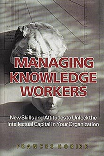 9780471643180: Managing Knowledge Workers: New Skills and Attitudes to Unlock the Intellectual Capital in Your Organization
