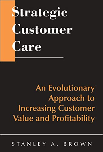 Strategic Customer Care A Revolutionary Approach to Increasing Customer Value and Profitability